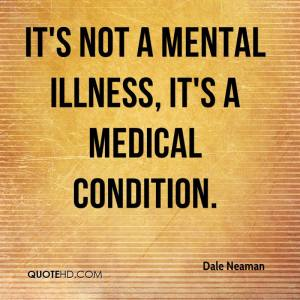 dale-neaman-quote-its-not-a-mental-illness-its-a-medical-condition